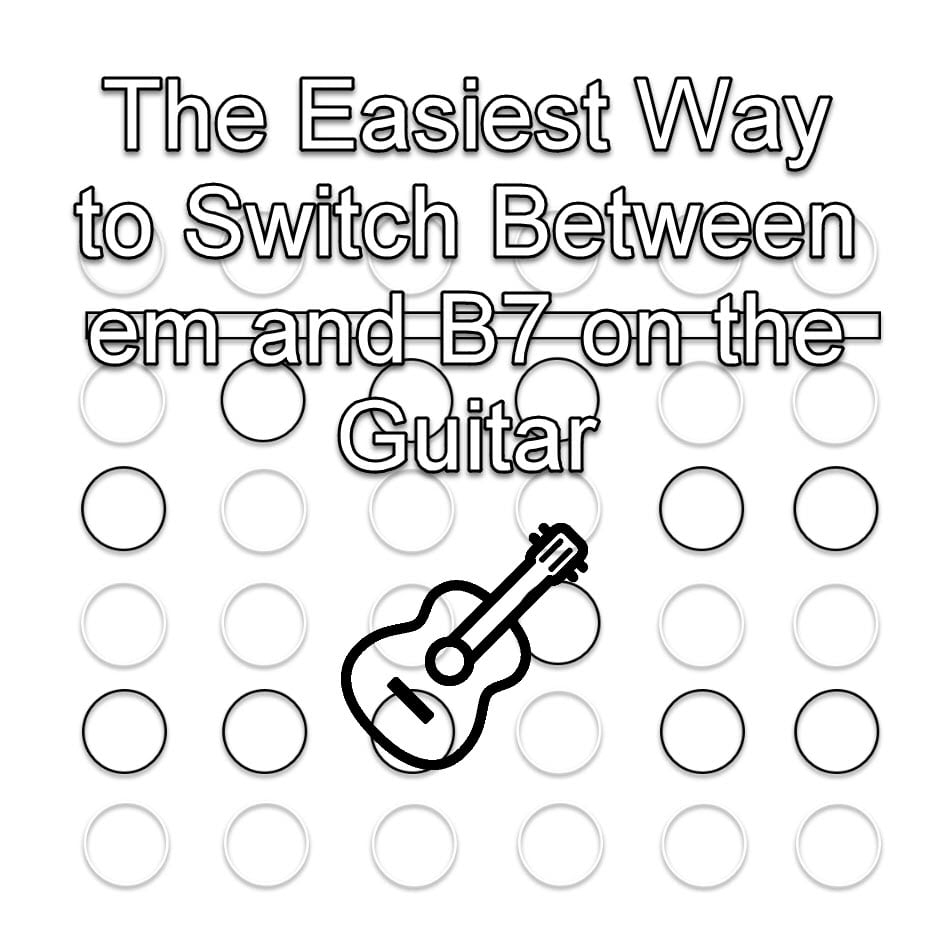 B7 Guitar Chord Chord Changes Hacked The Easiest Way To Switch Between Em And B7