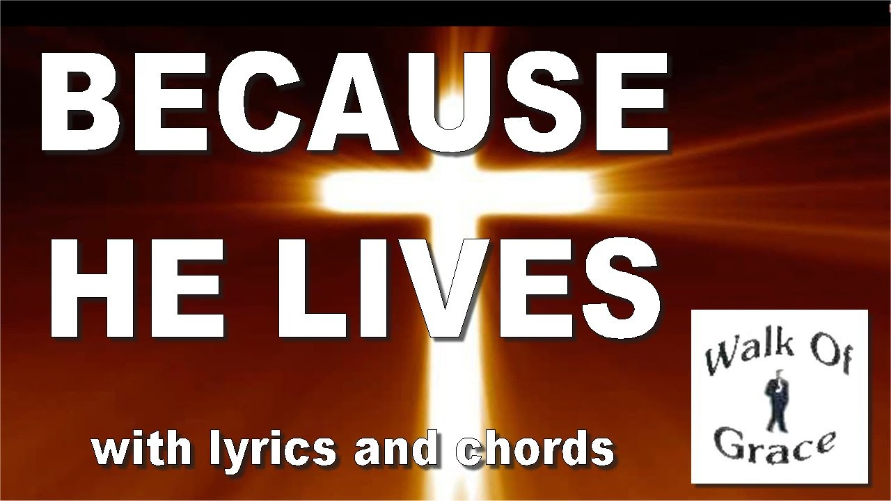 Because He Lives Chords Because He Lives With Lyrics And Chords Great Easter Song