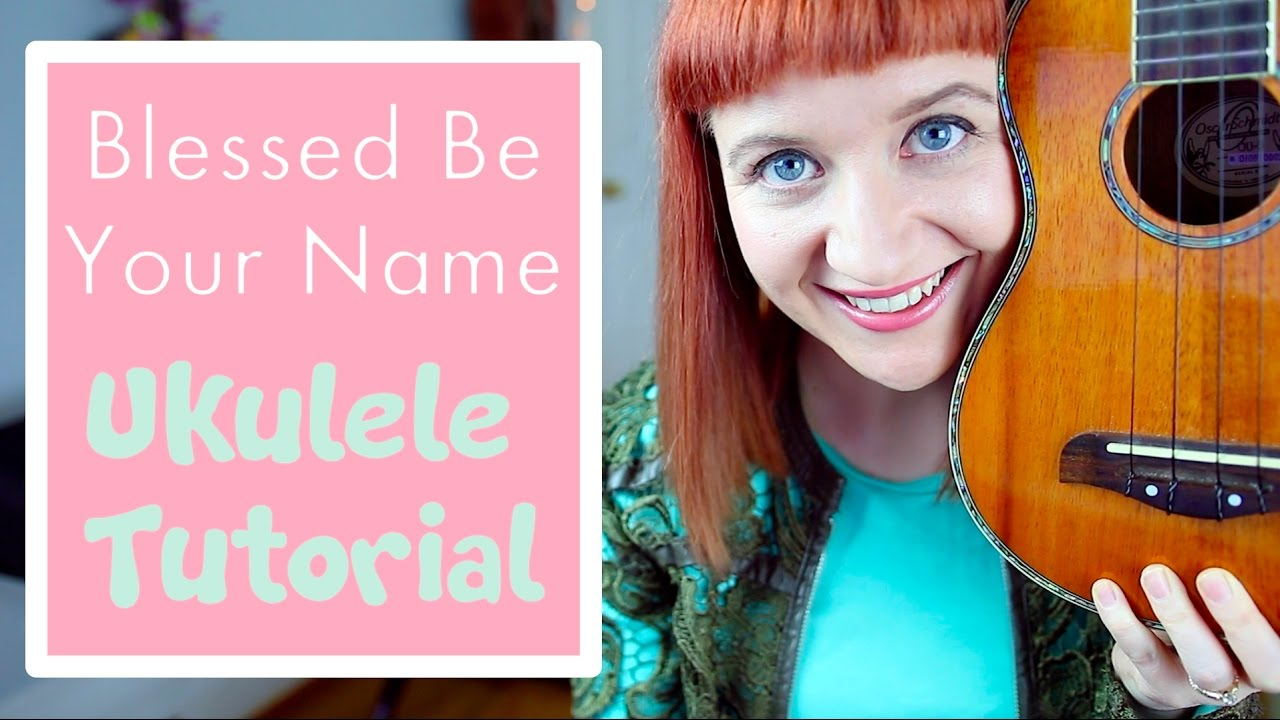Blessed Be Your Name Chords Blessed Be Your Name Matt Redman Easy Ukulele Tutorial