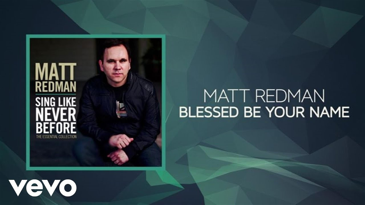Blessed Be Your Name Chords Matt Redman Blessed Be Your Name Lyrics And Chords