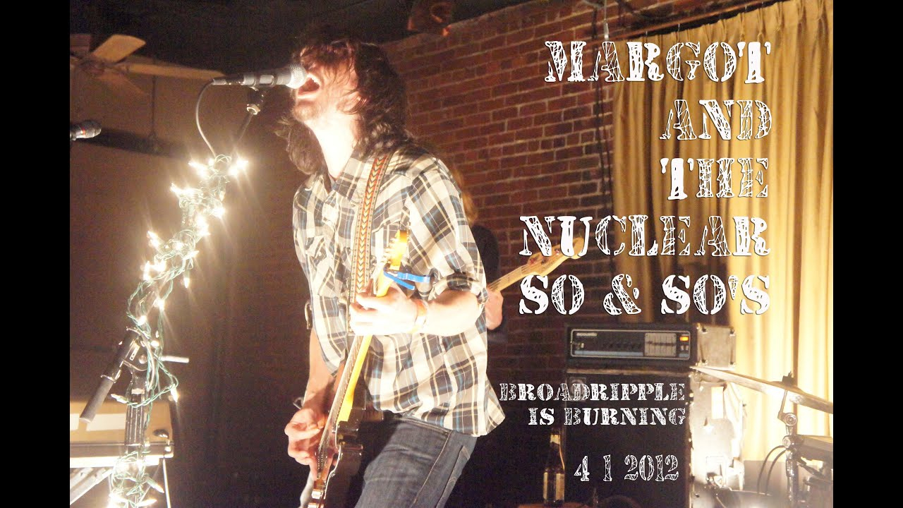 Broadripple Is Burning Chords Margot And The Nuclear So And Sos Broadripple Is Burning 41