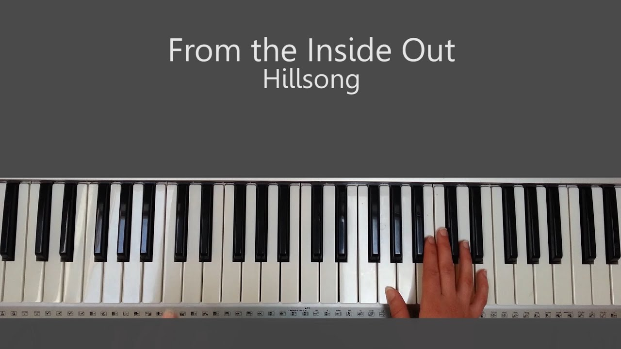 From The Inside Out Chords From The Inside Out Hillsong Piano Tutorial And Chords