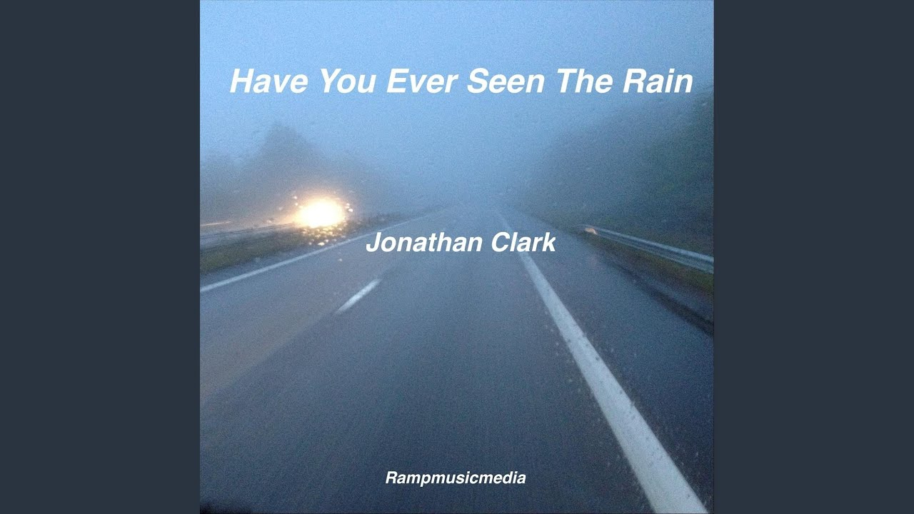 Have You Ever Seen The Rain Chords Jonathan Clark Have You Ever Seen The Rain Lyrics Genius Lyrics