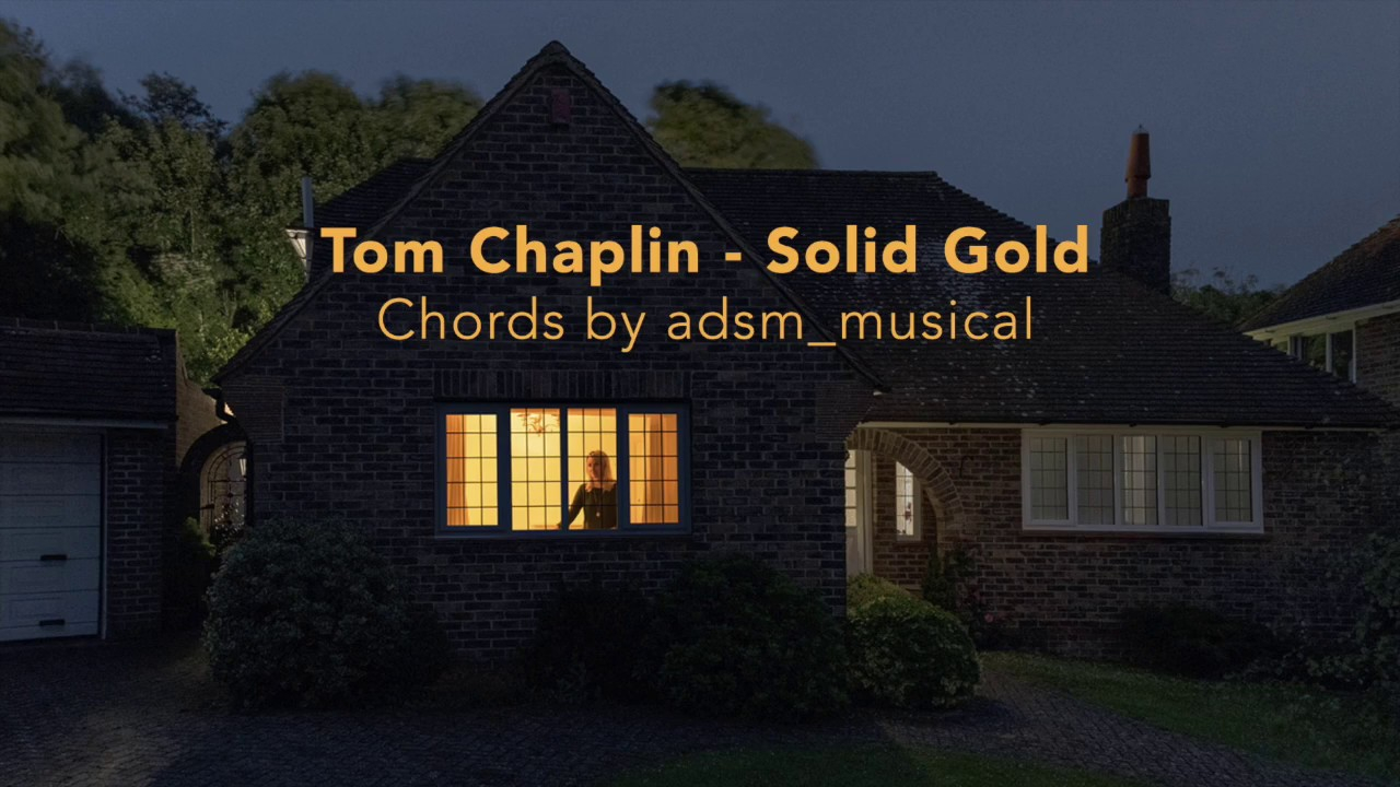 House Of Gold Chords Tom Chaplin Solid Gold With Chords And Lyrics