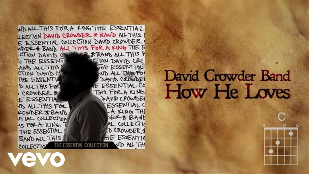 How He Loves Chords David Crowder Band How He Loves Lyrics And Chords