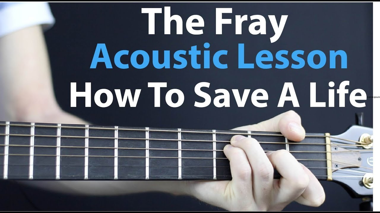 How To Save A Life Chords How To Save A Life Acoustic Lesson The Fray Guitar Easy