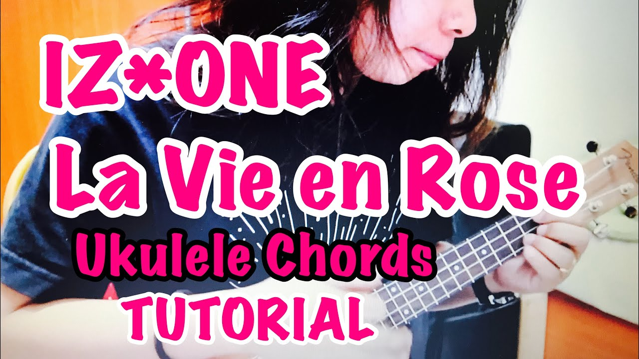 La Vie En Rose Ukulele Chords Izone La Vie En Rose Cover Ukulele Chords Tutorial