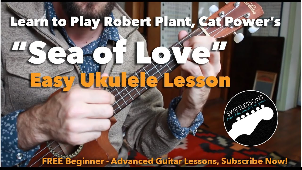 Sea Of Love Chords Easy Ukulele Lesson Sea Of Love Beginner Ukulele Songs Robert Plant Cat Power Phil Phillips