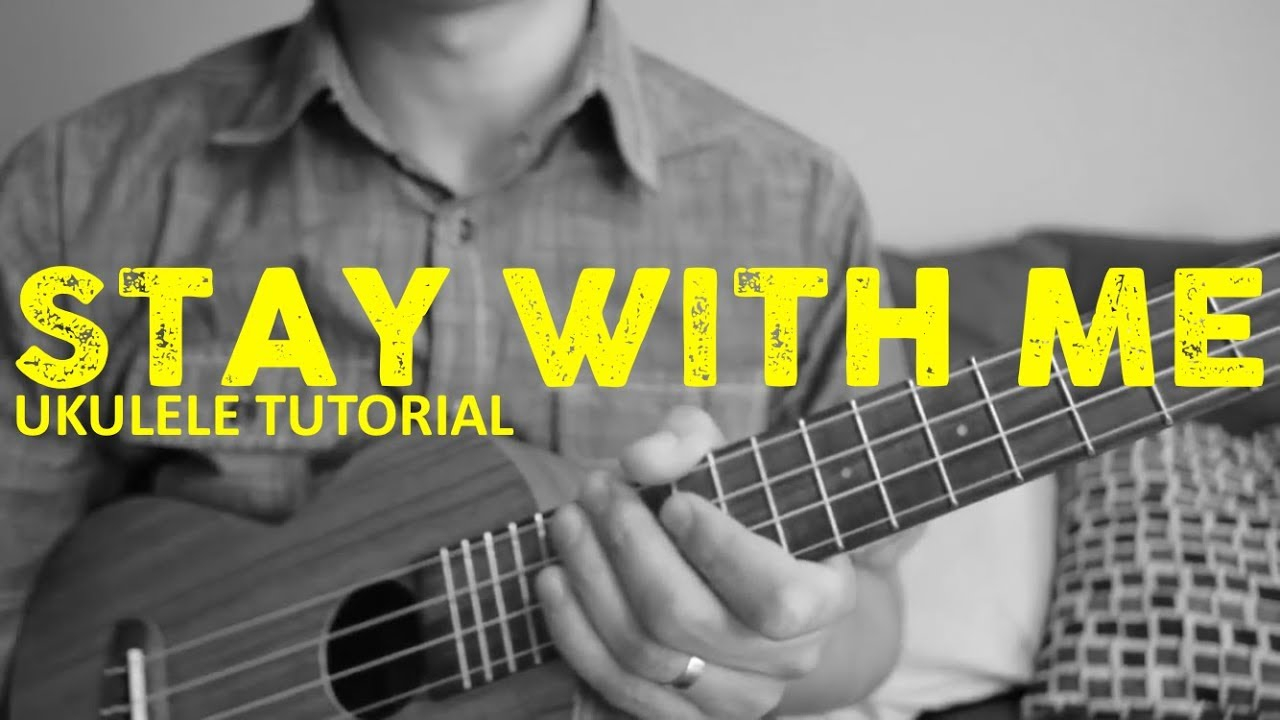 Stay With Me Ukulele Chords Stay With Me Sam Smith Easy Ukulele Tutorial Chords How To Play