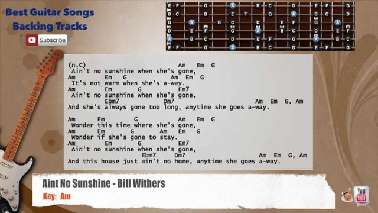 Ain T No Sunshine Chords Aint No Sunshine Bill Withers Guitar Backing Track With Scale Chords And Lyrics