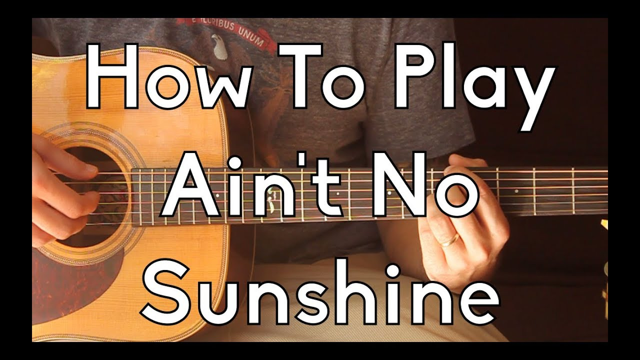Ain T No Sunshine Chords How To Play Aint No Sunshine Bill Withers Easy Guitar Lesson