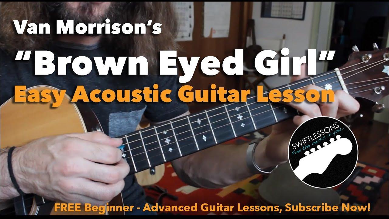 Brown Eyed Girl Chords Easy Beginner Guitar Songs Van Morrison Brown Eyed Girl Full Lesson Chords Tabs And Lyrics