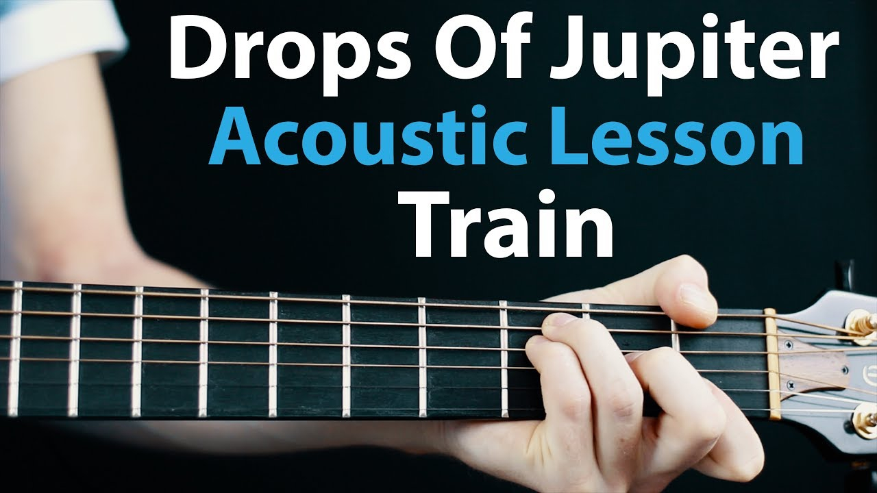 Drops Of Jupiter Chords Drops Of Jupiter Train Acoustic Guitar Lesson How To Play Chordsrhythms