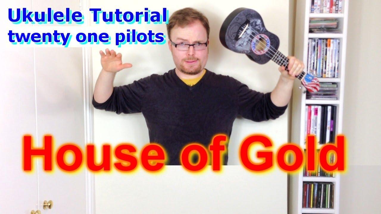 House Of Gold Chords House Of Gold Twenty One Pilots Ukulele Tutorial