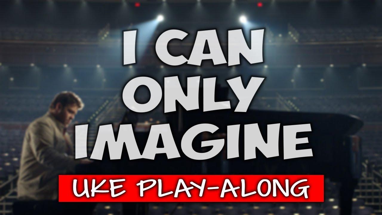 I Can Only Imagine Chords I Can Only Imagine Key D Ukulele Play Along