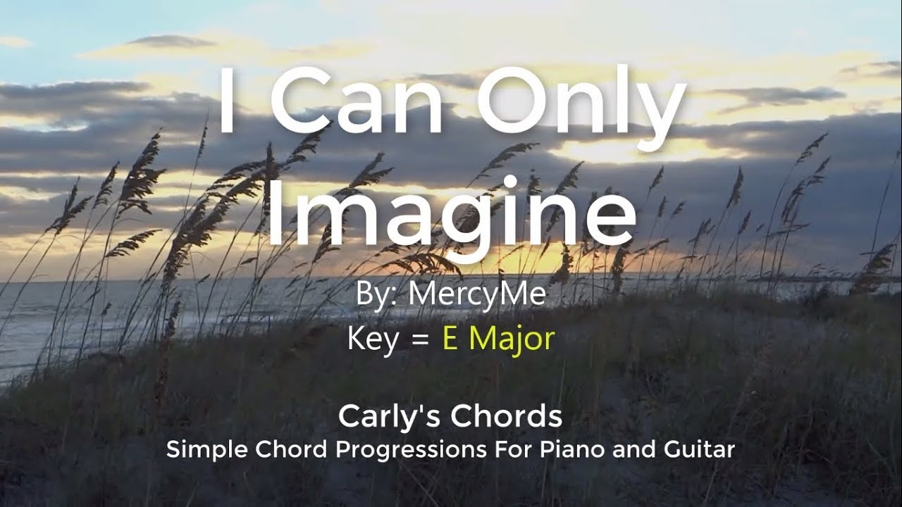I Can Only Imagine Chords I Can Only Imagine Mercyme Chords Key E Maj