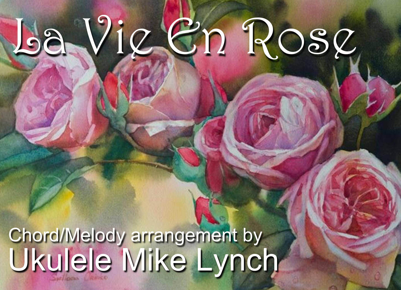 La Vie En Rose Chords La Vie En Rose A Solo Ukulele Chordmelody Arrangement