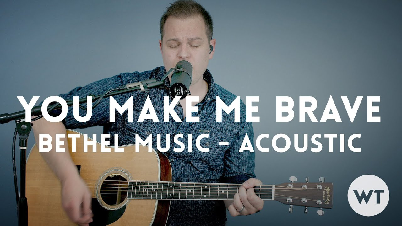 You Make Me Brave Chords You Make Me Brave Bethel Music Acoustic With Chords